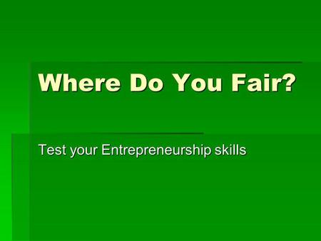 Where Do You Fair? Test your Entrepreneurship skills.