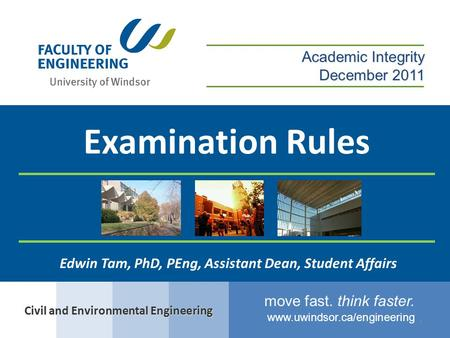 Www.uwindsor.ca/engineering move fast. think faster. 1 Examination Rules Civil and Environmental Engineering Academic Integrity December 2011 Edwin Tam,