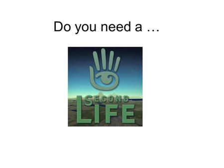 "Do you need a …. What is it? Second Life is a 3D multi-user virtual environment initially conceived and created by ""the Lindens"" (staff) with its own."