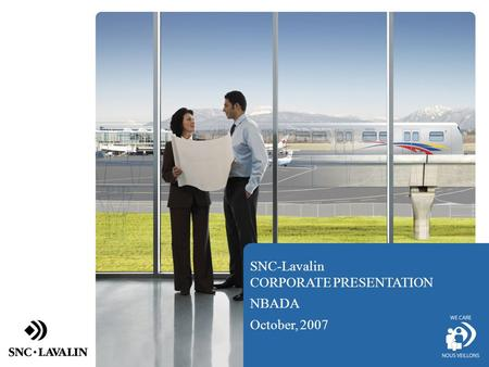 SNC-Lavalin CORPORATE PRESENTATION NBADA October, 2007.