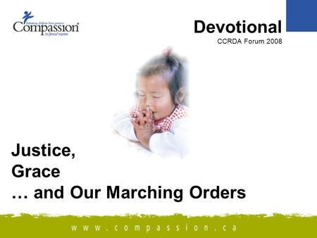 Justice, Grace … and Our Marching Orders Devotional CCRDA Forum 2008.