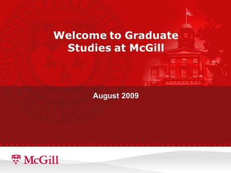 Welcome to Graduate Studies at McGill August 2009.