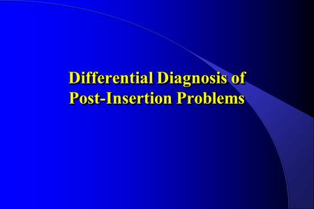 Differential Diagnosis of Post-Insertion Problems.