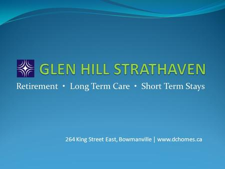 Retirement Long Term Care Short Term Stays 264 King Street East, Bowmanville │ www.dchomes.ca.