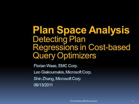 Florian Waas, EMC Corp. Leo Giakoumakis, Microsoft Corp. Shin Zhang, Microsoft Corp 06/13/2011 Plan Space Analysis Detecting Plan Regressions in Cost-based.