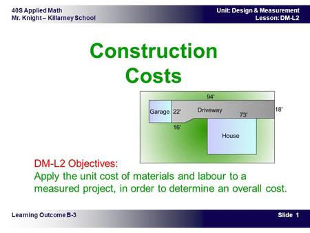 Construction Costs         DM-L2 Objectives: Apply the unit cost of materials and labour to a measured project, in order to determine an overall cost.