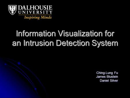 Information Visualization for an Intrusion Detection System Ching-Lung Fu James Blustein Daniel Silver.