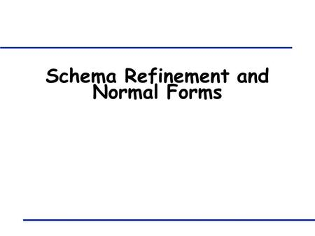 Schema Refinement and Normal Forms. 421B: Database Systems - Functional Dependencies 2 Why schema refinement? q Consider relation obtained from Hourly_Emps: