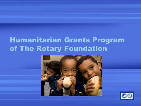 Humanitarian Grants Program of The Rotary Foundation.
