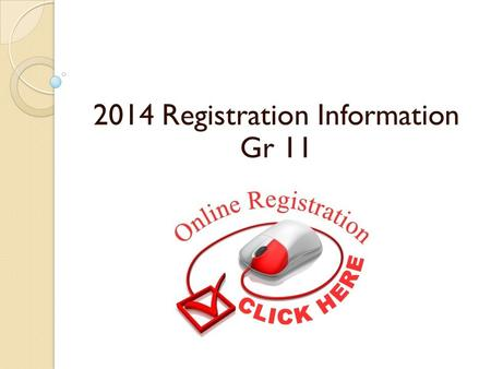 2014 Registration Information Gr 11. Overview of Session Timing/deadlines Factors to consider Graduation Requirements FAQ Portal- how to Next steps for.