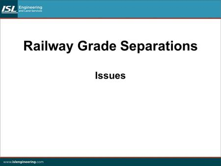 Railway Grade Separations Issues. Railway Grade Separations 1.Introduction Qualifications/experience to undertake bridge planning for railway grade separations: