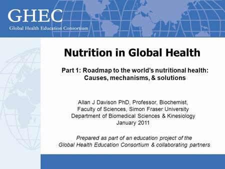 Nutrition in Global Health Prepared as part of an education project of the Global Health Education Consortium & collaborating partners Allan J Davison.