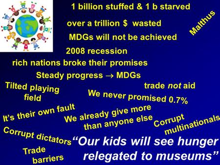 """Our kids will see hunger relegated to museums"" Trade barriers It's their own fault We already give more than anyone else over a trillion $ wasted 1 billion."