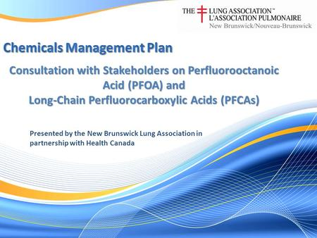 Consultation with Stakeholders on Perfluorooctanoic Acid (PFOA) and Long-Chain Perfluorocarboxylic Acids (PFCAs) Presented by the New Brunswick Lung Association.