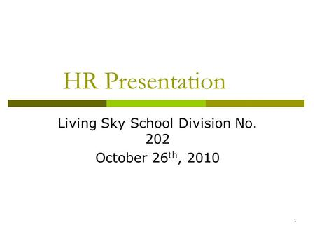 1 HR Presentation Living Sky School Division No. 202 October 26 th, 2010.