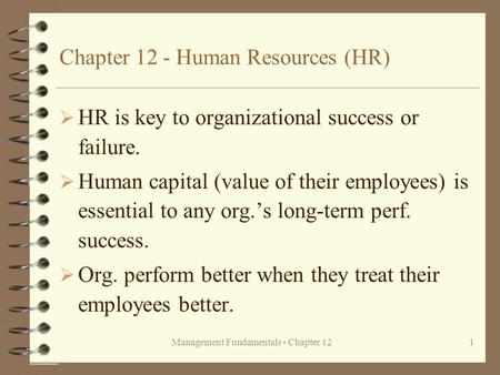 Management Fundamentals - Chapter 121 Chapter 12 - Human Resources (HR)  HR is key to organizational success or failure.  Human capital (value of their.