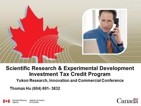 Scientific Research & Experimental Development Investment Tax Credit Program Yukon Research, Innovation and Commercial Conference Thomas Hu (604) 691-
