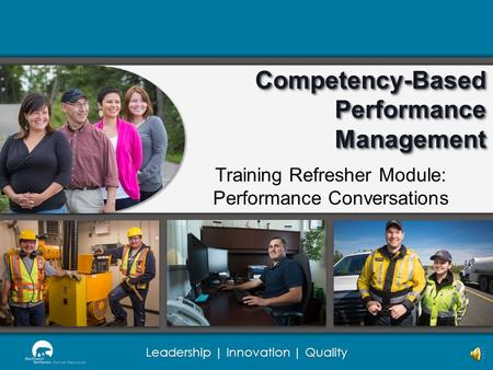 Leadership | Innovation | Quality Competency-Based Performance Management Training Refresher Module: Performance Conversations.