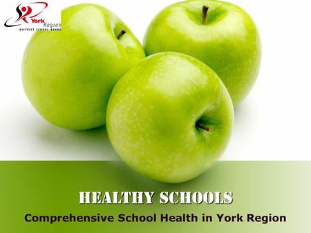 HEALTHY SCHOOLS Comprehensive School Health in York Region.