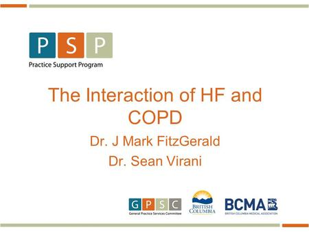 The Interaction of HF and COPD Dr. J Mark FitzGerald Dr. Sean Virani.