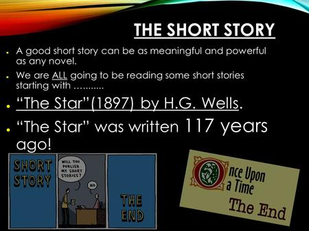 THE SHORT STORY ● A good short story can be as meaningful and powerful as any novel. ● We are ALL going to be reading some short stories starting with.