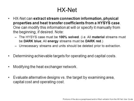 HX-Net HX-Net can extract stream connection information, physical properties and heat transfer coefficients from a HYSYS case. One can modify this information.