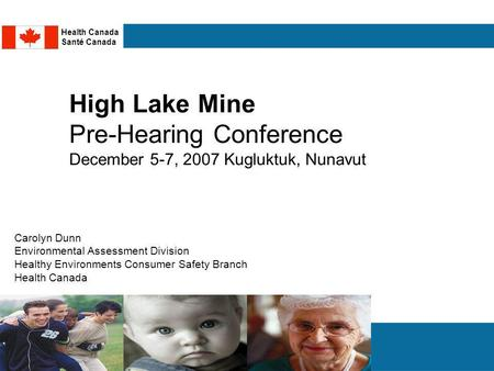 Carolyn Dunn Environmental Assessment Division Healthy Environments Consumer Safety Branch Health Canada High Lake Mine Pre-Hearing Conference December.