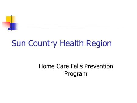 Sun Country Health Region Home Care Falls Prevention Program.