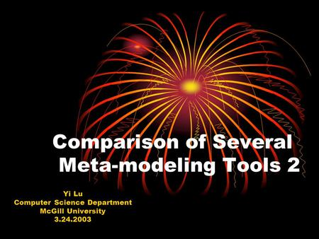 Comparison of Several Meta-modeling Tools 2 Yi Lu Computer Science Department McGill University 3.24.2003.