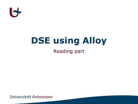 DSE using Alloy Reading part. 1 Introduction Alloy -DSL -DSE Framework Use of Alloy.