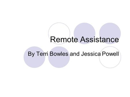 Remote Assistance By Terri Bowles and Jessica Powell.