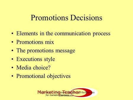 Tim Friesner - Consumers, Markets, and the Business Environment Promotions Decisions Elements in the communication process Promotions mix The promotions.