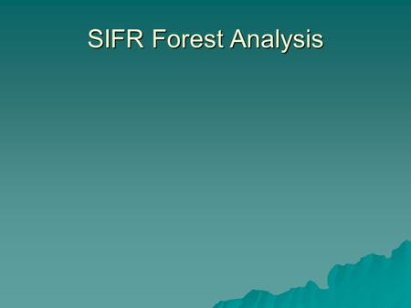 SIFR Forest Analysis.  Jeff Stone, Timber Supply Analyst.