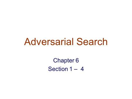 Adversarial Search Chapter 6 Section 1 – 4. Types of Games.