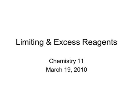 Limiting & Excess Reagents Chemistry 11 March 19, 2010.
