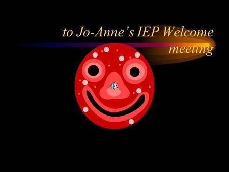 to Jo-Anne's IEP Welcome meeting Hi this is my mom Natalie and my sister Daneen and my brother in law roger and my sister in law tiffany.