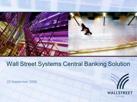 Wall Street Systems Central Banking Solution 23 September 2009.