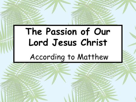 The Passion of Our Lord Jesus Christ According to Matthew.