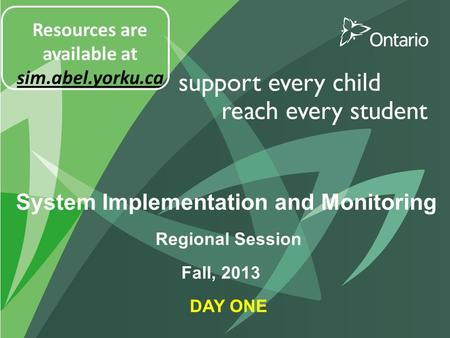 System Implementation and Monitoring Regional Session DAY ONE Fall, 2013 Resources are available at sim.abel.yorku.ca.