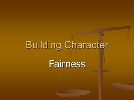 "Building Character Fairness. What is Fairness? Sometimes fairness can mean ""equal"" or ""the same"". Sometimes fairness can mean ""equal"" or ""the same"". An."