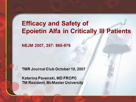 Efficacy and Safety of Epoietin Alfa in Critically Ill Patients NEJM 2007, 357: 965-976 TMR Journal Club October 10, 2007 Katerina Pavenski, MD FRCPC TM.