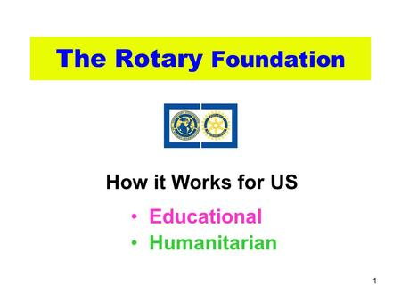 1 The Rotary Foundation Educational Humanitarian How it Works for US.