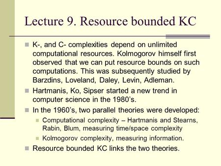 Lecture 9. Resource bounded KC K-, and C- complexities depend on unlimited computational resources. Kolmogorov himself first observed that we can put resource.