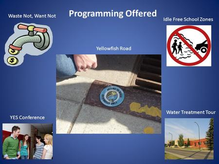 Programming Offered Waste Not, Want Not Yellowfish Road Idle Free School Zones Water Treatment Tour YES Conference.