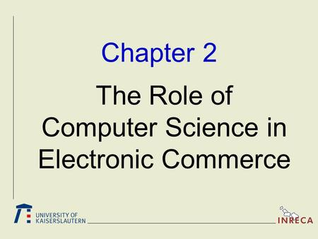 Chapter 2 The Role of Computer Science in Electronic Commerce.
