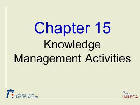 Chapter 15 Knowledge Management Activities. - 2 - (c) 2000 Dr. Ralph Bergmann and Prof. Dr. Michael M. Richter, Universität Kaiserslautern Recommended.
