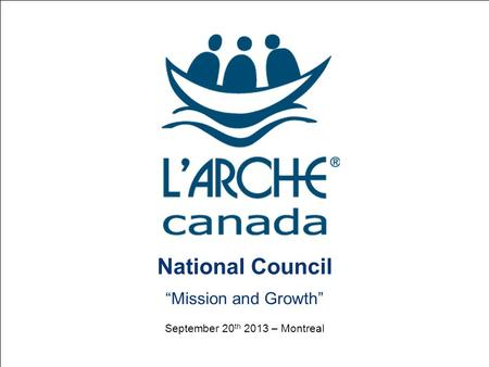 "National Council ""Mission and Growth"" September 20 th 2013 – Montreal."
