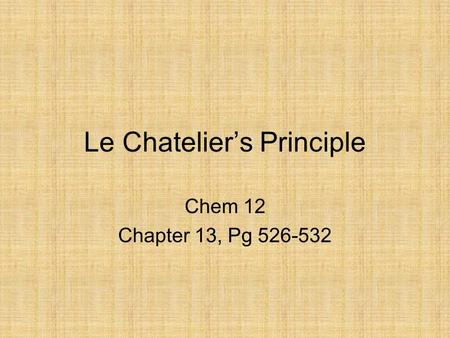 Le Chatelier's Principle Chem 12 Chapter 13, Pg 526-532.