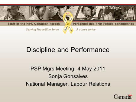 Staff of the NPF, Canadian Forces Serving Those Who ServeÀ votre service Personnel des FNP, Forces canadiennes Discipline and Performance PSP Mgrs Meeting,
