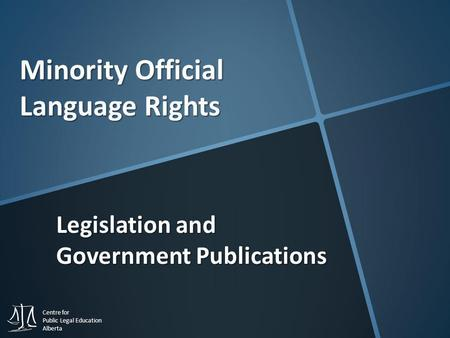 Centre for Public Legal Education Alberta Minority Official Language Rights Legislation and Government Publications.